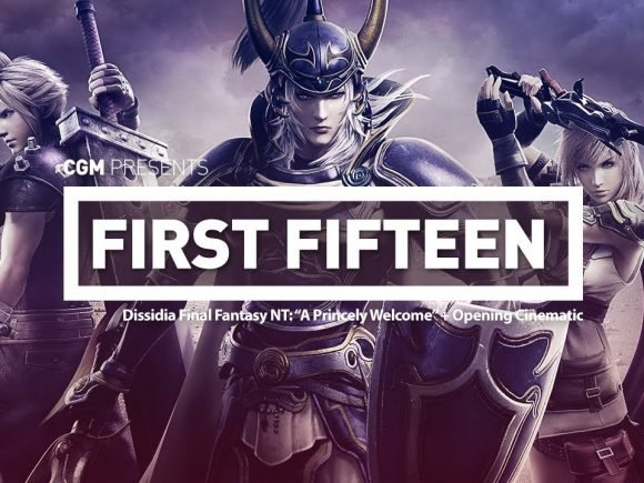 "First Fifteen: Dissidia Final Fantasy NT - ""A Princely Welcome"" + Opening Cinematic 1"