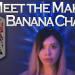 Meet the Makers: Banana Chan