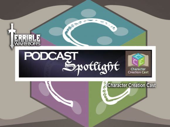 Terrible Warriors Podcast Spotlight: Character Creation Cast